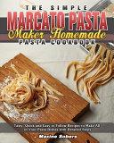 The Simple Marcato Pasta Maker Homemade Pasta Cookbook