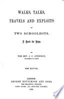 Walks, Talks, Travels and Exploits, Of Two Schoolboys : a Book for Boys by John Christopher Atkinson PDF