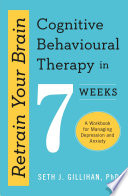 Retrain Your Brain  Cognitive Behavioural Therapy in 7 Weeks