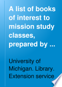 A List Of Books Of Interest To Mission Study Classes Prepared By The Department Of Library Extension Service