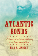link to Atlantic bonds : a nineteenth-century odyssey from America to Africa in the TCC library catalog