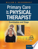 """Primary Care for the Physical Therapist E-Book: Examination and Triage"" by William G. Boissonnault"