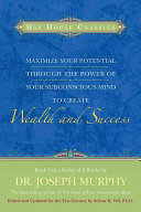 Maximize Your Potential Through the Power of Your Subconscious Mind to Create Wealth and Success