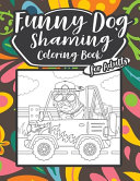 Funny Dog Shaming Coloring Book For Adults