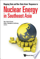 Mapping State And Non state Actors  Responses To Nuclear Energy In Southeast Asia