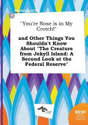 You re Nose Is in My Crotch  and Other Things You Shouldn t Know about the Creature from Jekyll Island Book