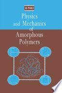 Physics and Mechanics of Amorphous Polymers