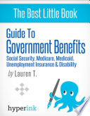 Guide to Government Benefits  Social Security  Medicare  Medicaid  Unemployment Insurance  Disability