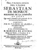 Vida  y gloriosa muerte del V  Padre Sebastian de Monroy     Que muri   dilatando la f   alanceado de los barbaros en las Islas Marianas  etc   With two engraved plates