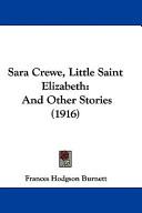 Sara Crewe Little Saint Elizabeth And Other Stories 1916