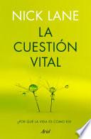 La cuestión vital  : ¿Por qué la vida es como es?