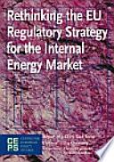 Rethinking the EU Regulatory Strategy for the Internal Energy Market