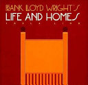 Frank Lloyd Wright s Life and Homes