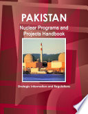 Pakistan Nuclear Programs and Projects Handbook - Strategic Information and Regulations