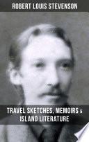 ROBERT LOUIS STEVENSON  Travel Sketches  Memoirs   Island Literature