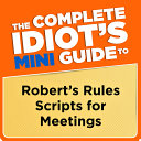 The Complete Idiot s Mini Guide to Robert s Rules Scripts for Meetings