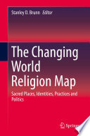 """The Changing World Religion Map: Sacred Places, Identities, Practices and Politics"" by Stanley D. Brunn"