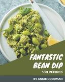 300 Fantastic Bean Dip Recipes
