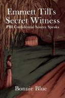 Emmett Till's Secret Witness: FBI Confidential Source Speaks