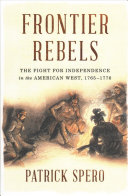 link to Frontier rebels : the fight for independence in the American West, 1765-1776 in the TCC library catalog