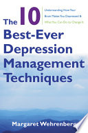 The 10 Best Ever Depression Management Techniques  Understanding How Your Brain Makes You Depressed and What You Can Do to Change It