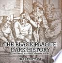 The Black Plague  Dark History  Children s Medieval History Books