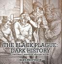 The Black Plague: Dark History- Children's Medieval History Books [Pdf/ePub] eBook