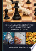 Risk Management Implementation And Solutions For Islamic Banking And Finance