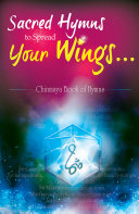 SACRED HYMNS TO SPREAD YOUR WINGS - CHINMAYA BOOK OF HYMNS [Pdf/ePub] eBook