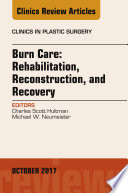 Burn Care  Reconstruction  Rehabilitation  and Recovery  An Issue of Clinics in Plastic Surgery  E Book