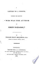 A Letter to a Friend, touching the question 'Who was the author of Εἰκων βασιλικη?' [Ascribing it to John Gauden, Bishop of Exeter.]
