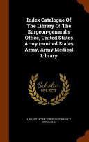 Index Catalogue Of The Library Of The Surgeon General S Office United States Army United States Army Army Medical Library