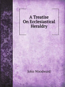 A Treatise On Ecclesiastical Heraldry