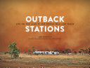 Outback Stations: Life on the Land By the People Who Live There