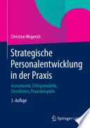 Strategische Personalentwicklung in der Praxis  : Instrumente, Erfolgsmodelle, Checklisten, Praxisbeispiele