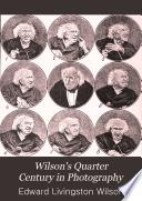 Wilson s Quarter Century in Photography