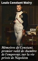 Pdf Mémoires de Constant, premier valet de chambre de l'empereur, sur la vie privée de Napoléon Telecharger
