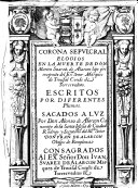Corona sepulcral  Elogios en la muerte de Don Martin Suarez de Alarcon     Escritos por diferentes plumas  Sacados a luz por Don Alonso de Alarcon  etc