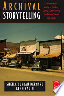 Archival Storytelling A Filmmaker S Guide To Finding Using And Licensing Third Party Visuals And Music Book PDF