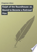 Ralph of the Roundhouse  or  Bound to Become a Railroad Man