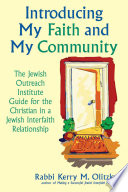 Introducing My Faith and My Community  : The Jewish Outreach Institute Guide for the Christian in a Jewish Interfaith Relationship