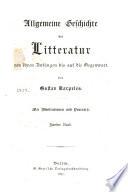 Allgemeine Geschichte der Litteratur von ihren Anfängen bis auf die Gegenwart