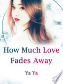 How Much Love Fades Away