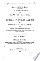 A Compilation of the Laws of Illinois  Relating to Township Organization and Management of County Affairs