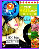 The Big Bad Sexy Cookbook  1 000 Recipes to Become Your Family s Own Celebrity Chef with Comfort Food  Fusion Creations and Fine Gourmet Delicaci