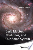 Dark Matter, Neutrinos, and Our Solar System