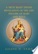 """A """"MUST READ"""" DIVINE REVELATION OF THE LIFE HISTORY OF MARY AND JESUS  : AN ABRIDGED VERSION OF MARY OF AGREDA'S ''CITY OF GOD''"""