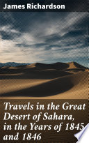 Travels in the Great Desert of Sahara  in the Years of 1845 and 1846