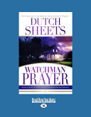 Watchman Prayer  How to Stand Guard and Protect Your Family  Home and Community  Large Print 16pt