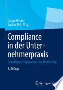 Compliance in der Unternehmerpraxis  : Grundlagen, Organisation und Umsetzung